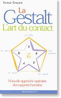 La Gestalt : l'art du contact Serge Ginger Marabout- Hachette, Paris, 1995.