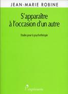 S'apparaître à l'occasion d'un autre ROBINE Jean-Marie (2004) Etudes pour la psychothérapie L'Exprimerie