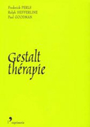 Gestalt-thérapie PERLS Frederick, HEFFERLINE Ralph, GOODMAN Paul (2001)